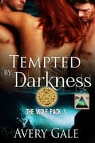 Tempted by Darkness - The Wolf Pack, #3 ebook by