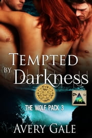 Tempted by Darkness - The Wolf Pack, #3 ebook by Avery Gale