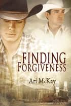 Finding Forgiveness ebook by Ari McKay