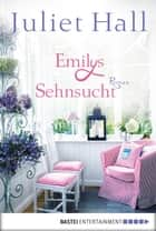 Emilys Sehnsucht - Roman ebook by Juliet Hall, Barbara Röhl