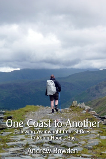 One Coast To Another - Following Wainwright from St Bees to Robin Hood's Bay ebook by Andrew Bowden