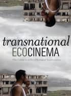 Transnational Ecocinema - Film Culture in an Era of Ecological Transformation ebook by Pietari Kääpä, Tommy Gustafsson