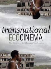 Transnational Ecocinema - Film Culture in an Era of Ecological Transformation ebook by Pietari Kääpä,Tommy Gustafsson