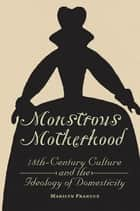 Monstrous Motherhood - Eighteenth-Century Culture and the Ideology of Domesticity ebook by Marilyn Francus