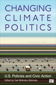 Changing Climate Politics - U.S. Policies and Civic Action ebook by Yael Wolinsky-Nahmias