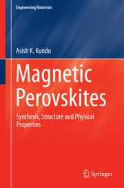 Magnetic Perovskites - Synthesis, Structure and Physical Properties ebook by Asish K. Kundu