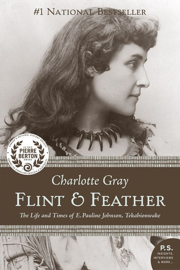 Flint And Feather - The Life and Times of E. Pauline Johnson, Tekahionwake ebook by Charlotte Gray