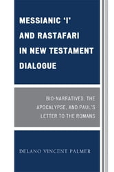 Messianic 'I' and Rastafari in New Testament Dialogue - Bio-Narratives, the Apocalypse, and Paul's Letter to the Romans ebook by Delano Vincent Palmer