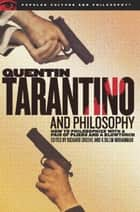 Quentin Tarantino and Philosophy - How to Philosophize with a Pair of Pliers and a Blowtorch ebook by Richard Greene, K. Silem Mohammad