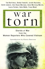 War Torn - Stories of War from the Women Reporters Who Covered Vietnam ebook by Tad Bartimus,Denby Fawcett,Jurate Kazickas,Edith Lederer,Ann Mariano