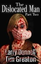The Dislocated Man, Part Two ebook by Larry Donnell