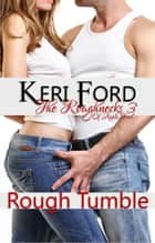 Rough Tumble (The Roughnecks, 3) - The Roughnecks, #3 ebook by Keri Ford