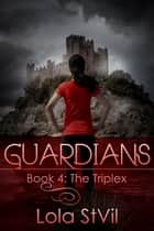 Guardians: The Triplex ebook by Lola St. Vil