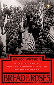 Bread and Roses - Mills, Migrants, and the Struggle for the American Dream ebook by Bruce Watson