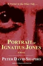 Portrait of Ignatius Jones ebook by Peter David Shapiro