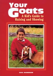 Your Goats - A Kid's Guide to Raising and Showing ebook by Gail Damerow