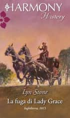 La fuga di Lady Grace - Harmony History ebook by Lyn Stone
