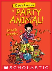 Oggie Cooder, Party Animal ebook by Sarah Weeks