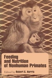 Feeding and Nutrition of Nonhuman primates ebook by Harris, Robert