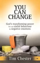 You Can Change ebook by Tim Chester