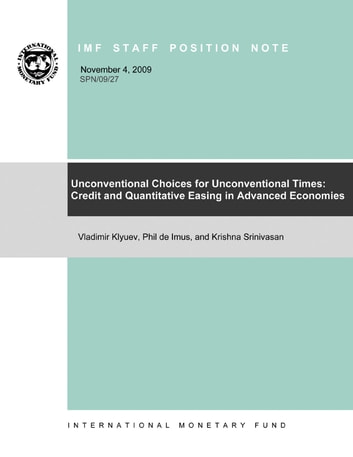 Unconventional Choices for Unconventional Times Credit and Quantitative Easing in Advanced Economies ebook by Vladimir Mr. Klyuev,Phil De Imus,Krishna Mr. Srinivasan