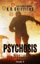 Psychosis (Wildfire Chronicles Vol. 3) ebook by K.R. Griffiths
