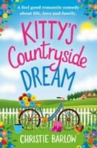 Kitty's Countryside Dream - A feel good romantic comedy about life, love and family. ebook by Christie Barlow