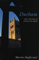 Durham - Over 1,000 Years of History and Legend ebook by Martin Dufferwiel