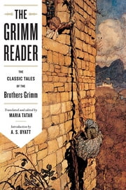 The Grimm Reader: The Classic Tales of the Brothers Grimm ebook by Maria Tatar,Maria Tatar,A. S. Byatt