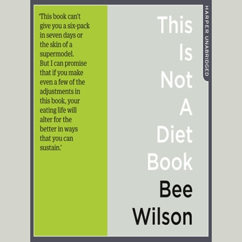 This Is Not A Diet Book: A User's Guide to Eating Well audiobook by Bee Wilson
