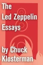 The Led Zeppelin Essays ebook by Chuck Klosterman