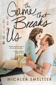 The Game That Breaks Us ebook by Micalea Smeltzer