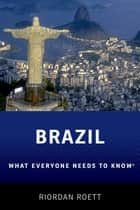 Brazil - What Everyone Need to Know? ebook by Riordan Roett