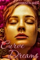 Curve Dreams ebook by Christa Wick