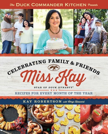 Duck Commander Kitchen Presents Celebrating Family and Friends - Recipes for Every Month of the Year ebook by Kay Robertson