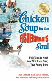 Chicken Soup for the Fisherman's Soul - Fish Tales to Hook Your Spirit and Snag Your Funny Bone ebook by Jack Canfield,Mark Victor Hansen