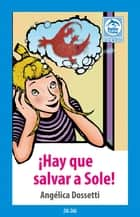 ¡Hay que salvar a Sole! ebook by Angélica Dossetti