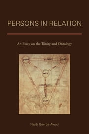 Persons in Relation - An Essay on the Trinity and Ontology ebook by Najib George Awad
