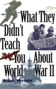 What They Didn't Teach You About World War II ebook by Mike Wright