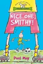 Nice One Smithy! ebook by Mr Paul May