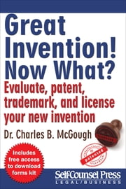 Great Invention! Now What? - Evaluate, patent, trademark, and license your new invention ebook by Dr. Charles B. McGough