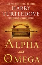 Alpha and Omega ebook by Harry Turtledove
