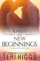 Sunsets and New Beginnings - A Heaven's Beach Love Story, #1 ebook by Teri Riggs