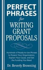 Perfect Phrases for Writing Grant Proposals ebook by Beverly Browning