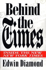 Behind the Times: - Inside the New New York Times ebook by Edwin Diamond