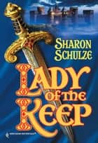 Lady of the Keep ebook by Sharon Schulze
