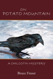 On Potato Mountain - a Chilcotin Mystery ebook by Fraser, Bruce