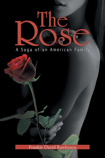 The Rose - A Saga of an American Family ebook by Frankie David Rawlerson
