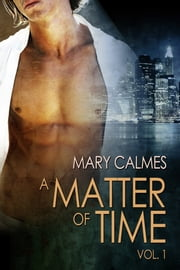 A Matter of Time: Vol. 1 ebook by Mary Calmes,Anne Cain