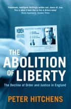 The Abolition Of Liberty ebook by Peter Hitchens